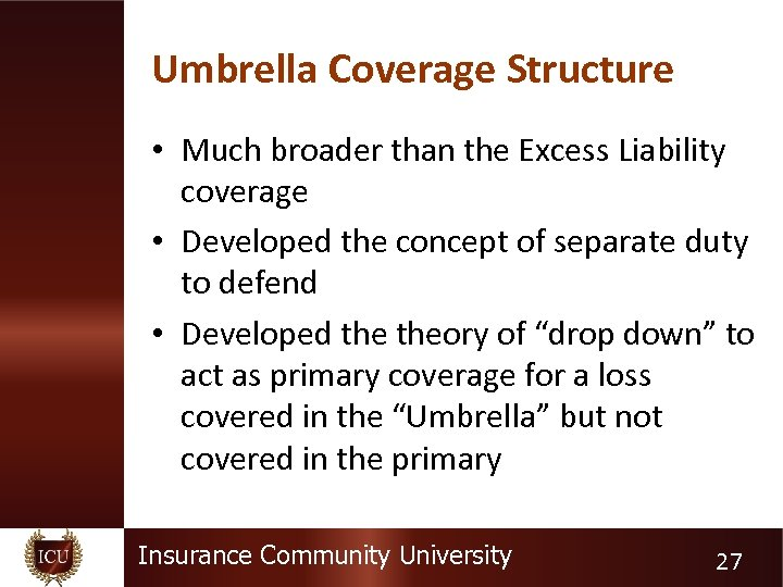 Umbrella Coverage Structure • Much broader than the Excess Liability coverage • Developed the