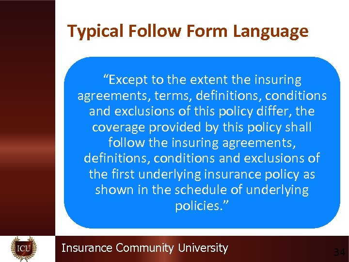 """Typical Follow Form Language """"Except to the extent the insuring agreements, terms, definitions, conditions"""