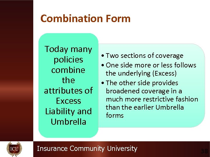 Combination Form Today many • Two sections of coverage policies • One side more