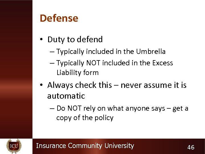 Defense • Duty to defend – Typically included in the Umbrella – Typically NOT
