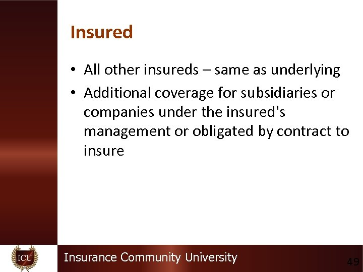 Insured • All other insureds – same as underlying • Additional coverage for subsidiaries