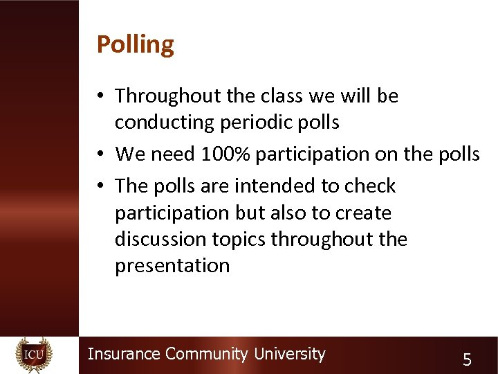 Polling • Throughout the class we will be conducting periodic polls • We need