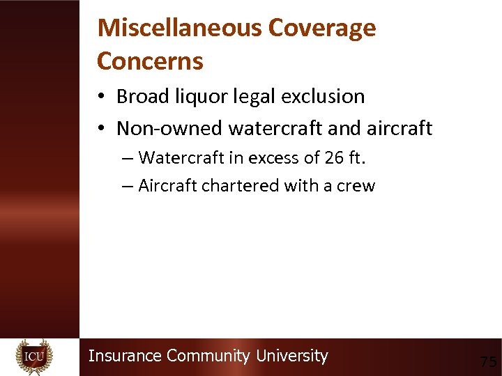 Miscellaneous Coverage Concerns • Broad liquor legal exclusion • Non-owned watercraft and aircraft –