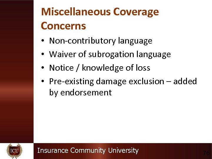 Miscellaneous Coverage Concerns • • Non-contributory language Waiver of subrogation language Notice / knowledge