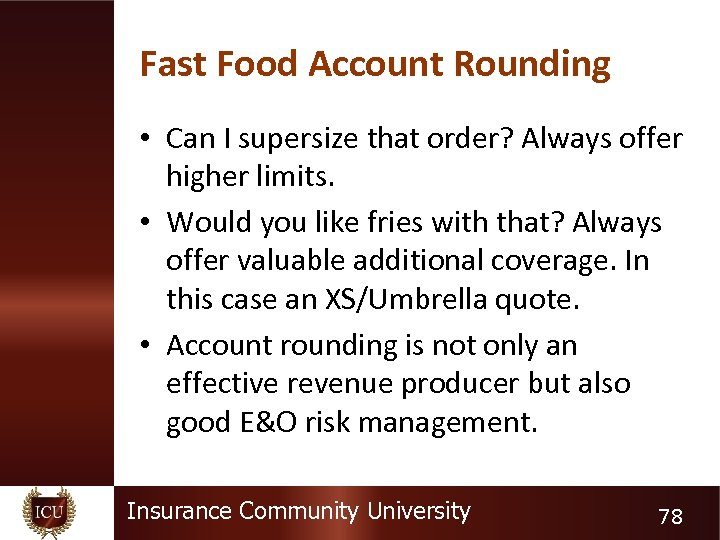 Fast Food Account Rounding • Can I supersize that order? Always offer higher limits.