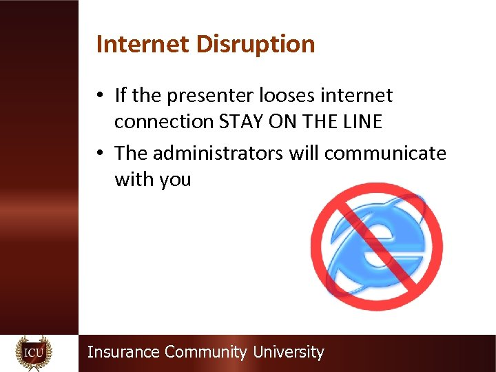 Internet Disruption • If the presenter looses internet connection STAY ON THE LINE •