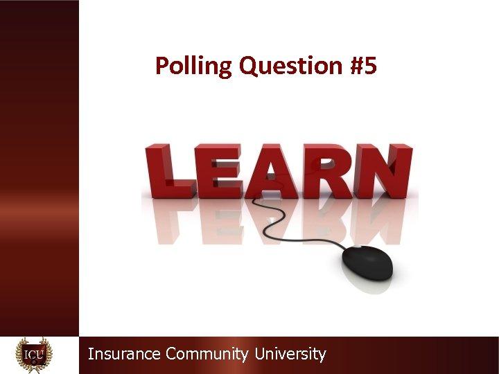 Polling Question #5 82 Insurance Community University