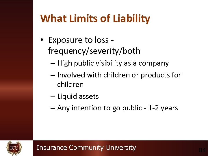 What Limits of Liability • Exposure to loss - frequency/severity/both – High public visibility