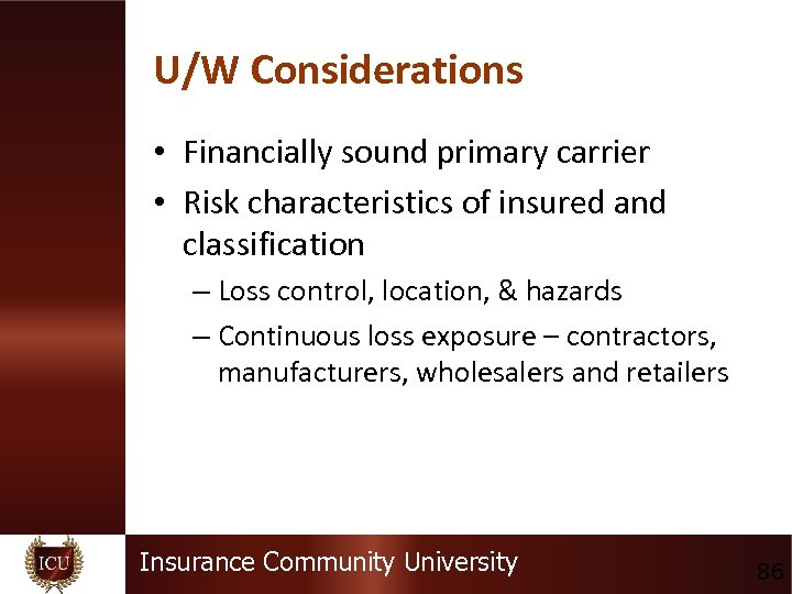 U/W Considerations • Financially sound primary carrier • Risk characteristics of insured and classification