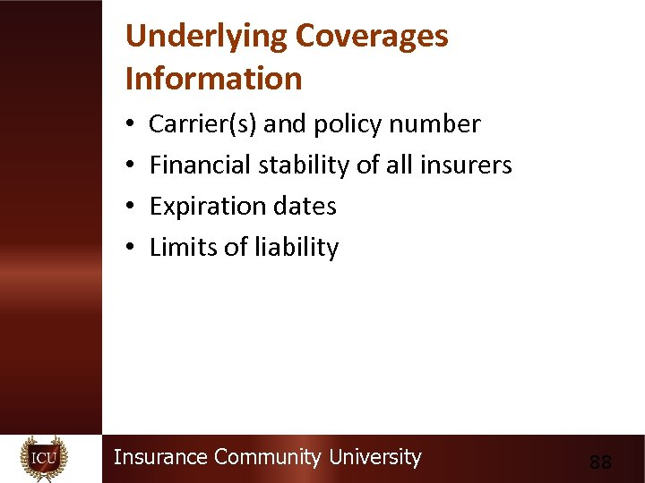 Underlying Coverages Information • • Carrier(s) and policy number Financial stability of all insurers