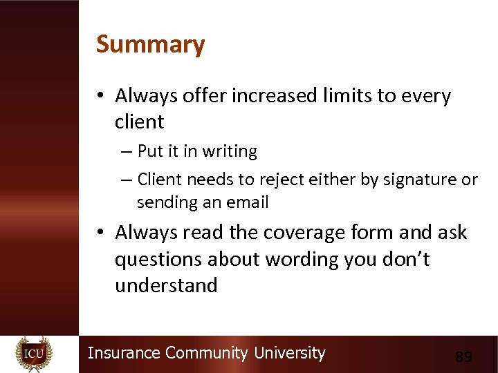 Summary • Always offer increased limits to every client – Put it in writing