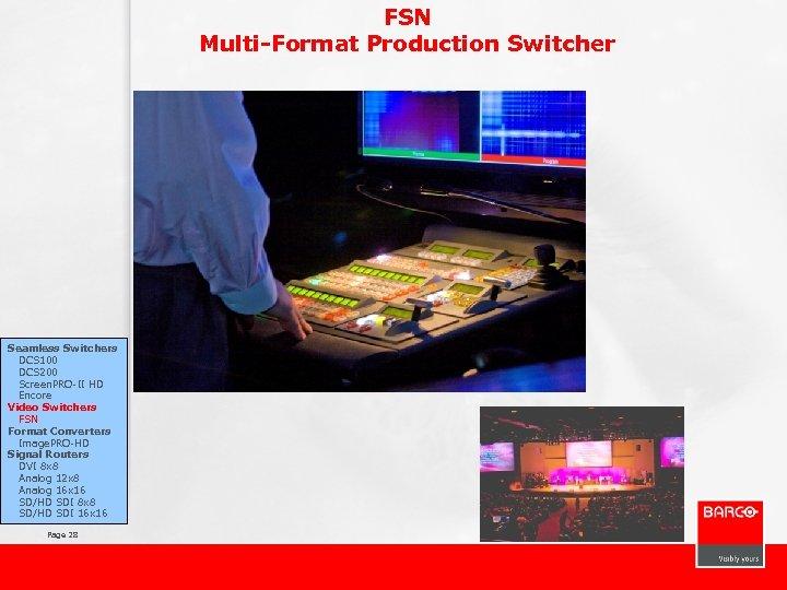 FSN Multi-Format Production Switcher Seamless Switchers DCS 100 DCS 200 Screen. PRO-II HD Encore