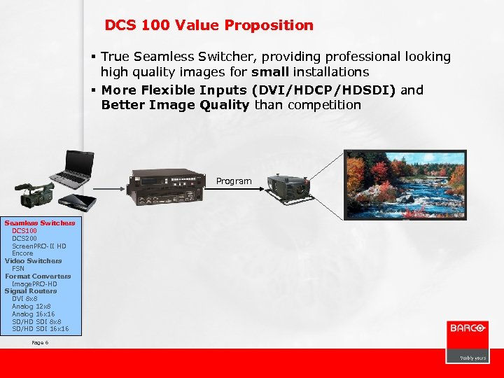 DCS 100 Value Proposition § True Seamless Switcher, providing professional looking high quality images
