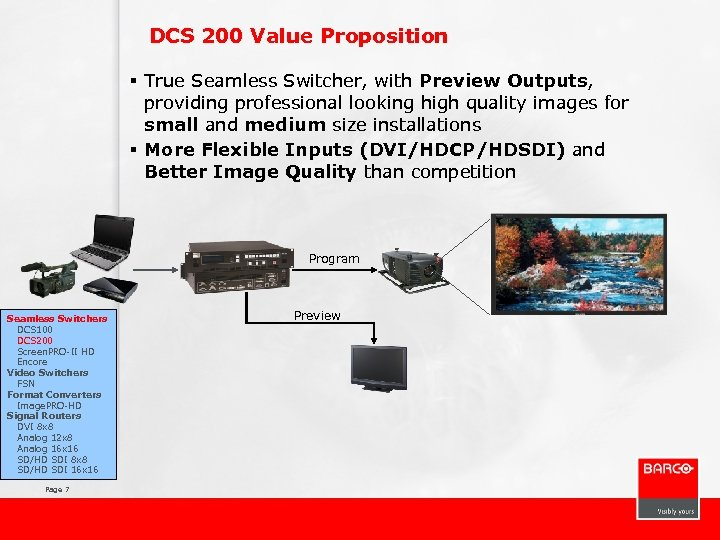 DCS 200 Value Proposition § True Seamless Switcher, with Preview Outputs, providing professional looking