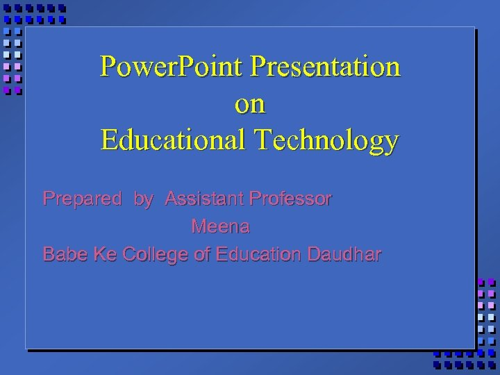 Power. Point Presentation on Educational Technology Prepared by Assistant Professor Meena Babe Ke College