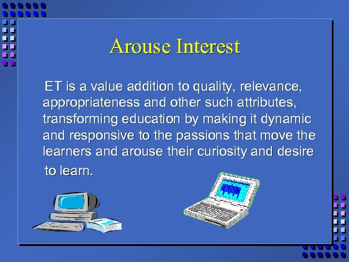 Arouse Interest ET is a value addition to quality, relevance, appropriateness and other such