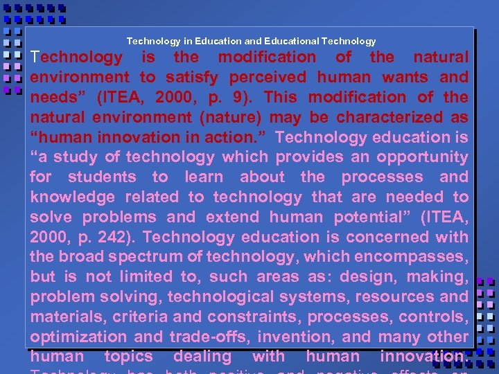 Technology in Education and Educational Technology is the modification of the natural environment to