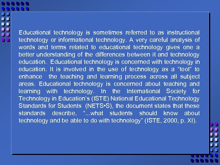 Educational technology is sometimes referred to as instructional technology or informational technology. A very