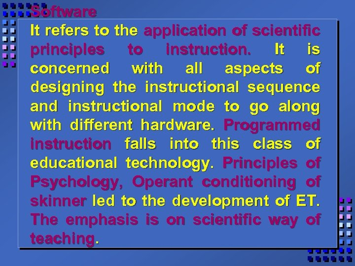 Software It refers to the application of scientific principles to instruction. It is concerned