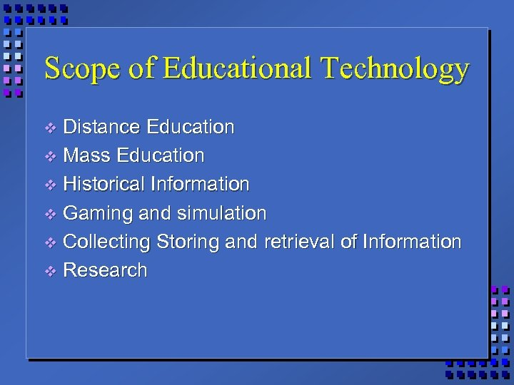 Scope of Educational Technology Distance Education v Mass Education v Historical Information v Gaming