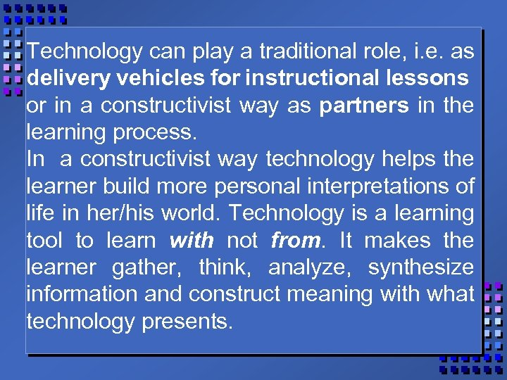 Technology can play a traditional role, i. e. as delivery vehicles for instructional lessons