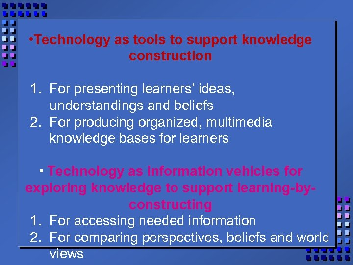 • Technology as tools to support knowledge construction 1. For presenting learners' ideas,