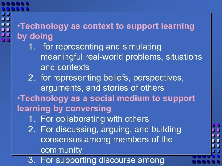 • Technology as context to support learning by doing 1. for representing and