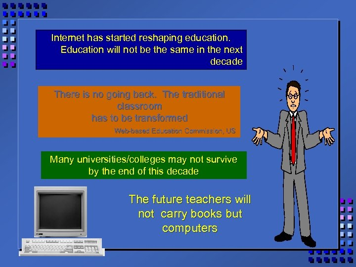 Internet has started reshaping education. Education will not be the same in the next