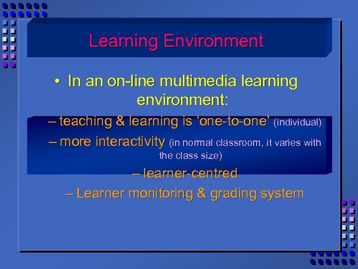 Learning Environment • In an on-line multimedia learning environment: – teaching & learning is