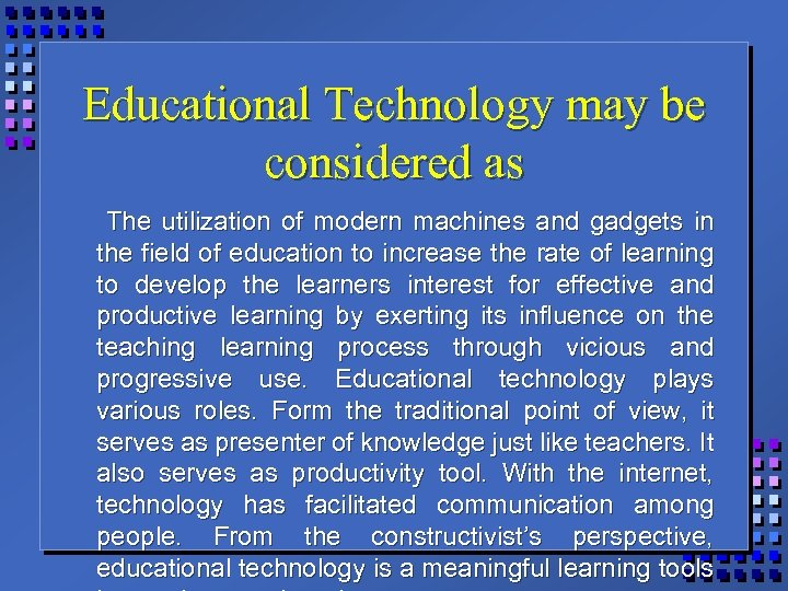 Educational Technology may be considered as The utilization of modern machines and gadgets in