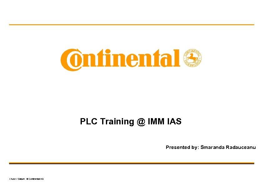 PLC Training @ IMM IAS Presented by: Smaranda Radauceanu / Autor / Datum ©
