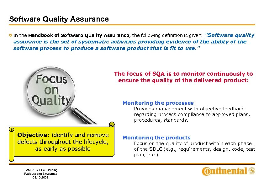 Software Quality Assurance In the Handbook of Software Quality Assurance, the following definition is