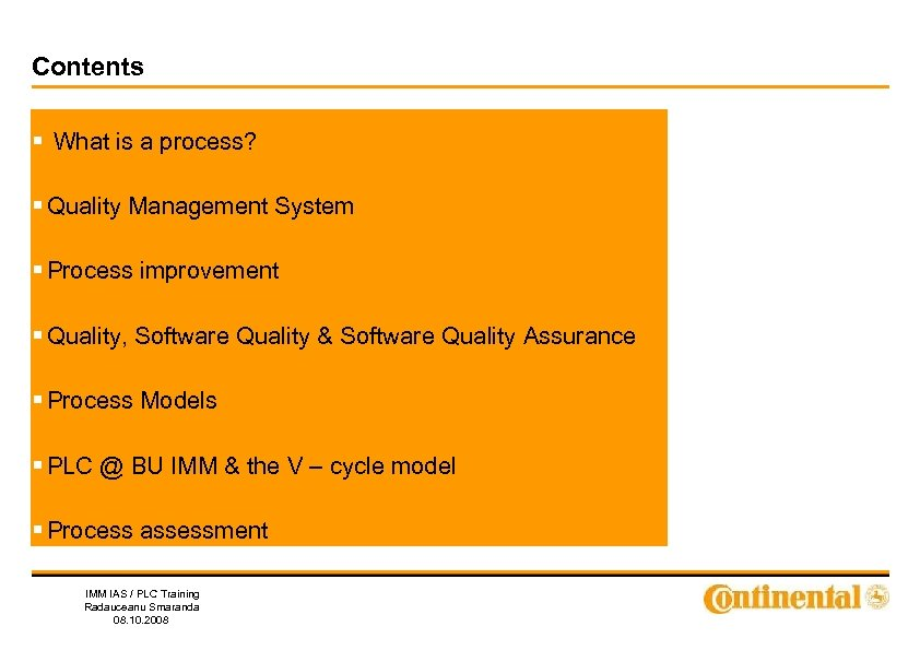 Contents § What is a process? § Quality Management System § Process improvement §