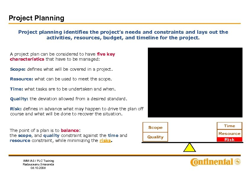 Project Planning Project planning identifies the project's needs and constraints and lays out the