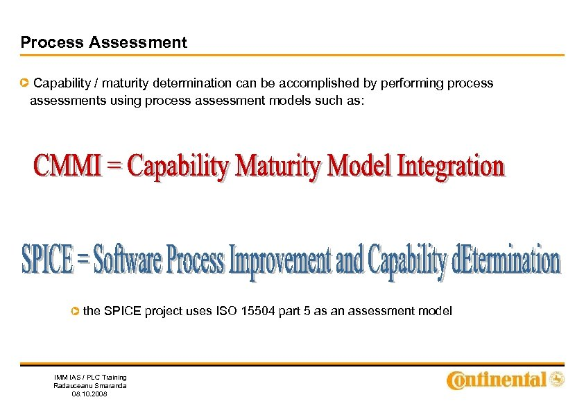 Process Assessment Capability / maturity determination can be accomplished by performing process assessments using