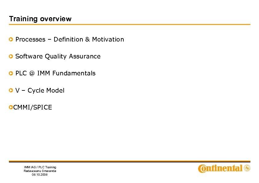 Training overview Processes – Definition & Motivation Software Quality Assurance PLC @ IMM Fundamentals