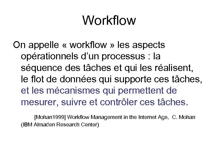 Workflow On appelle « workflow » les aspects opérationnels d'un processus : la