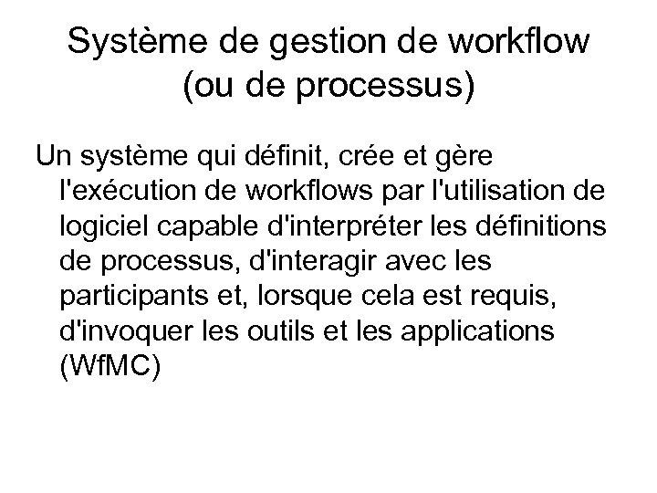 Système de gestion de workflow (ou de processus) Un système qui définit, crée et