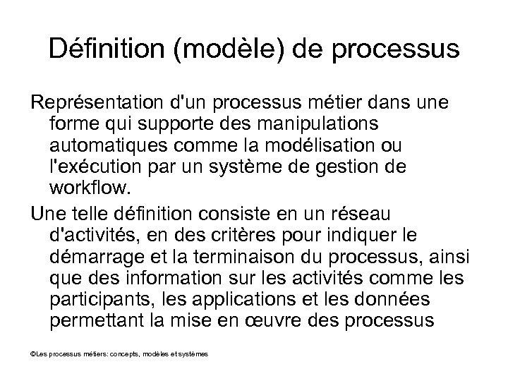 Définition (modèle) de processus Représentation d'un processus métier dans une forme qui supporte des