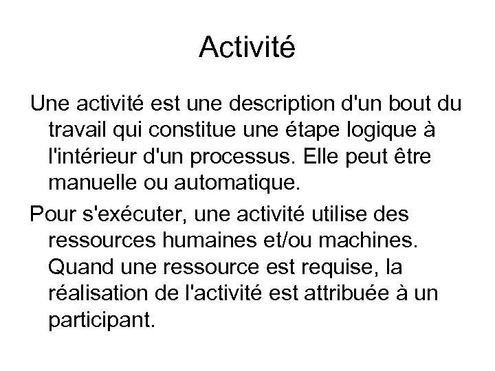 Activité Une activité est une description d'un bout du travail qui constitue une étape