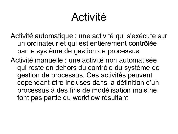 Activité automatique : une activité qui s'exécute sur un ordinateur et qui est entièrement