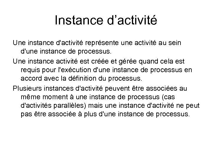 Instance d'activité Une instance d'activité représente une activité au sein d'une instance de processus.