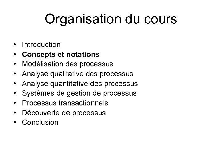 Organisation du cours • • • Introduction Concepts et notations Modélisation des processus Analyse