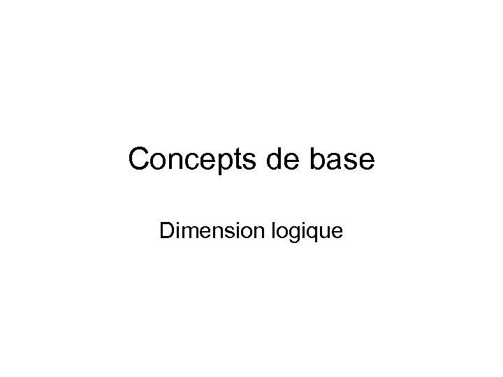 Concepts de base Dimension logique