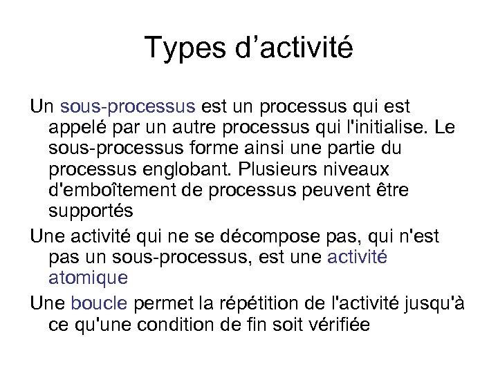 Types d'activité Un sous-processus est un processus qui est appelé par un autre processus