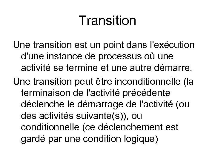 Transition Une transition est un point dans l'exécution d'une instance de processus où une