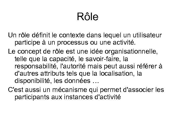 Rôle Un rôle définit le contexte dans lequel un utilisateur participe à un processus