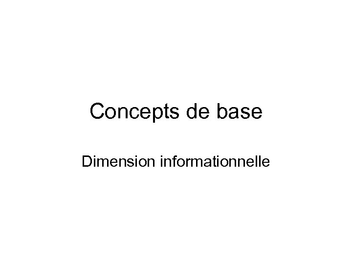 Concepts de base Dimension informationnelle