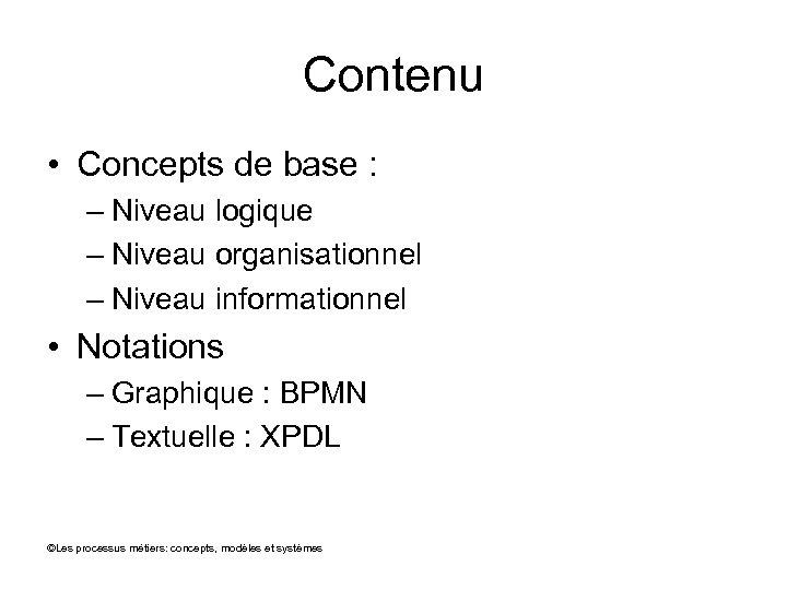 Contenu • Concepts de base : – Niveau logique – Niveau organisationnel – Niveau