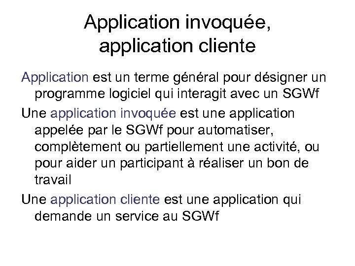 Application invoquée, application cliente Application est un terme général pour désigner un programme logiciel